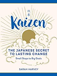 Kaizen: The Japanese Secret to Lasting Change—Small Steps to Big Goals