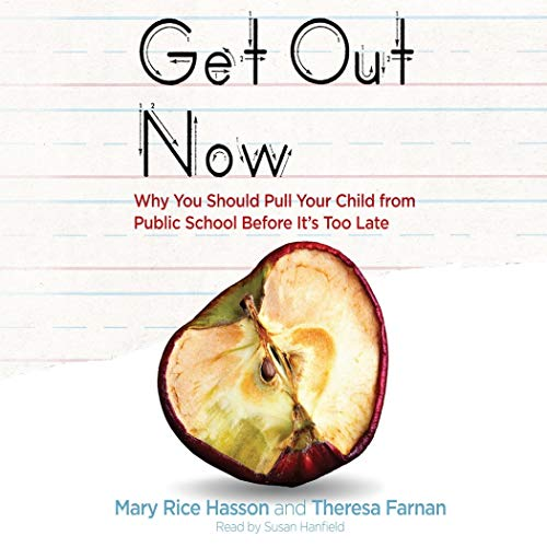 Get Out Now: 7 Reasons to Pull Your Child from Public Schools Before It's Too Late by Mission Audio