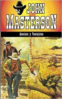 Asesinos Y Ventajistas: Volume 1 por John Masterson