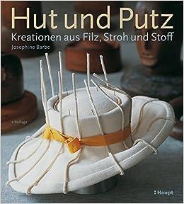 Hut Und Putz Kreationen Aus Filz Stroh Und Stoff Amazon De
