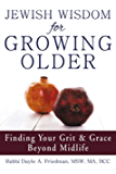Jewish Wisdom for Growing Older: Finding Your Grit and Grace Beyond Midlife