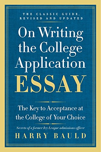 On Writing the College Application Essay; 25th Anniversary Edition: The Key to Acceptance at the College of Your Choice