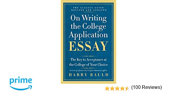 on writing the college application essay th anniversary edition  on writing the college application essay 25th anniversary edition the key to acceptance at the college of your choice harry bauld 9780062123992