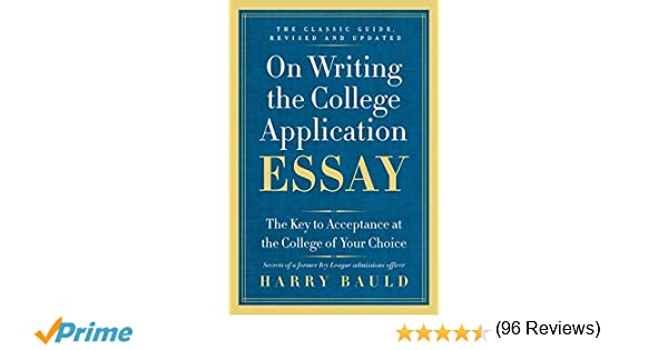 on writing the college application essay 25th anniversary edition the key to acceptance at the college of your choice harry bauld 9780062123992 - Writing The College Application Essay