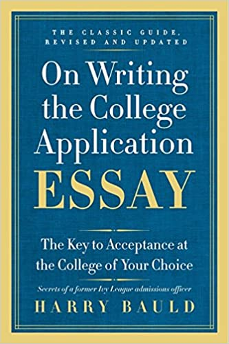 On Writing the College Application Essay    th Anniversary Edition     On Writing the College Application Essay    th Anniversary Edition  The Key to Acceptance at the College of Your Choice  Harry Bauld