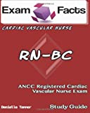 Exam Facts RN-BC Registered Cardiac Vascular Nurse Exam Study Guide, Danielle Tanner, 1484006992