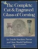 The Complete Cut and Engraved Glass of Corning, Estelle S. Farrar and Jane S. Spillman, 0517534320