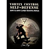 Vortex Control Self-Defense: Hand to Hand Combat Training Manual