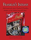Franklin's Indians: Charles B. Franklin, Designer of the Indian Scout and Chief & Irish Motorcycle Racer. Harry V. Sucher ... [Et Al.]