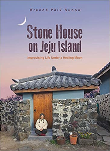 b91613ccb Stone House on Jeju Island: Improvising Life Under a Healing Moon: Brenda  Paik Sunoo: 9781624121166: Amazon.com: Books
