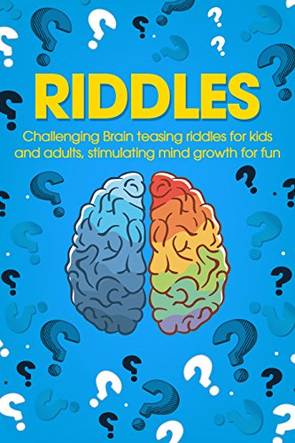 Riddles: Challenging Brain Teasing Riddles For Kids And Adults, Stimulating Mind Growth For Fun (Humor And Entertainment Book 3)