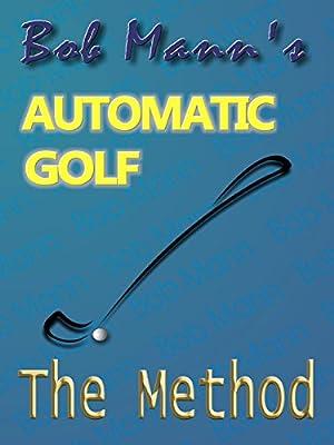 Bob Mann's Automatic Golf - The Method