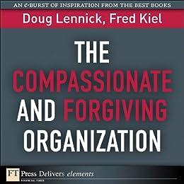 the compassionate and forgiving organization lennick doug kiel fred ph d