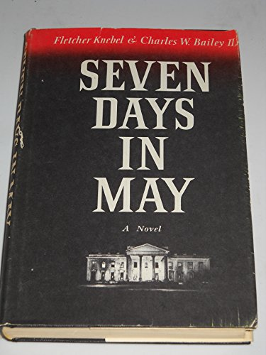 Seven Days In May by Fletcher Knebel and Charles W. Bailey II