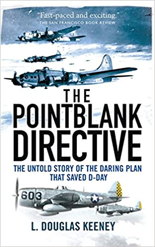 The Pointblank Directive: Three Generals and the Untold Story of the Daring Plan that Saved D-Day (General Military), Keeney, L.
