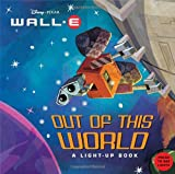 Disney Pixar Wall-E: Out of This World- A Light-Up Book