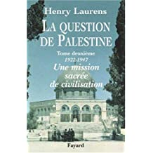 QUESTION DE PALESTINE (LA) T.02 : 1922-1947 UNE MISSION SACRÉE DE CIVILISATION