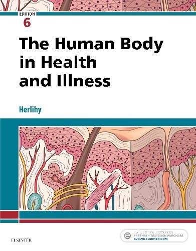 The Human Body in Health and Illness, 6e