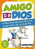 Amigo de Dios: Un libro ilustrado para niños que desean estar más cerca de Dios (Spanish Edition)
