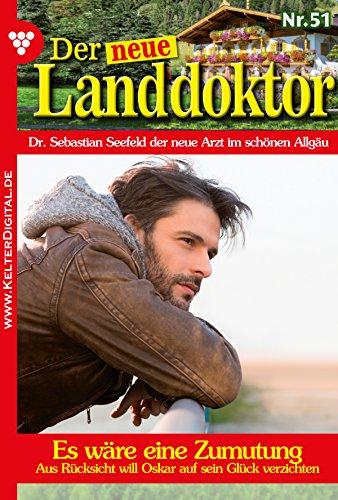 Der neue Landdoktor 51 - Arztroman: Es wäre eine Zumutung! (German Edition)