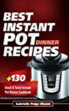 Best Instant Pot Dinner Recipes: 130 Great  and  Tasty Instant Pot Dinner Cookbook, With Healthy and Easy Instant Pot Electric Pressure Cooker Recipes