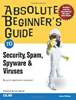 Absolute Beginner's Guide to Security, Spam, Spyware & Viruses Front Cover