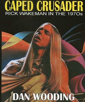 Amazon.com: Caped Crusader Rick Wakeman in the 1970's ...