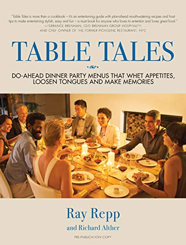 Table Tales: Do-Ahead Dinner Party Menus That Whet Appetites, Loosen Tongues, and Make Memories by Ray Repp, Richard Alther