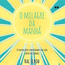 O milagre da manhã [The Morning Miracle] Audiobook by Hal Elrod Narrated by Alfredo Rolo