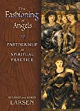 The Fashioning of Angels, Robin Larsen and Stephen Larsen, 0877853908
