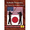 Kobudo Weaponry: The beginner to black belt arsenal