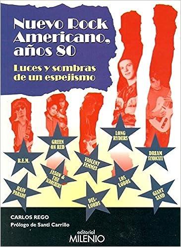 Nuevo Rock americano: Luces y sombras de un espejismo Música: Amazon.es: Carlos Rego Tesouro, Santi Carrillo: Libros