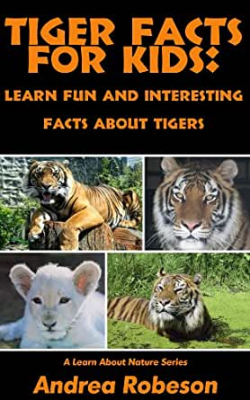 Tiger Facts For Kids Learn Fun And Interesting Facts About Tigers Learn About Nature Kindle Edition By Robeson Andrea Children Kindle Ebooks
