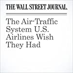 The Air-Traffic System U.S. Airlines Wish They Had   Scott Mccartney