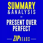 Summary & Analysis of Present Over Perfect: Leaving Behind Frantic for a Simpler, More Soulful Way of Living: A Guide to the Book by Shauna Niequist | Zip Reads