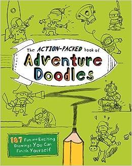 The action packed book of adventure doodles 160 fun and exciting the action packed book of adventure doodles 160 fun and exciting drawings you can finish yourself john m duggan 9781569757246 amazon books solutioingenieria Choice Image