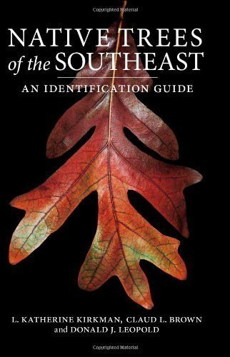 Native Trees of the Southeast: An Identification Guide unknown Edition by Brown, Claud L., Kirkman, L. Katherine, Leopold, Donald J. [2007]