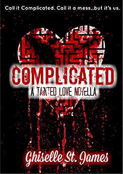 Complicated: A Tainted Love Novella by [St. James, Ghiselle]