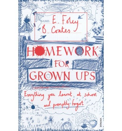 Homework for Grown-ups: Everything You Learnt at School... and Promptly Forgot (Vintage books) (Paperback) - Common PDF