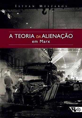 A Teoria da Alienação em Marx - Coleção Mundo do Trabalho