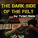 The Dark Side of the Felt Audiobook by Tyler Nals Narrated by Adam Schulmerich