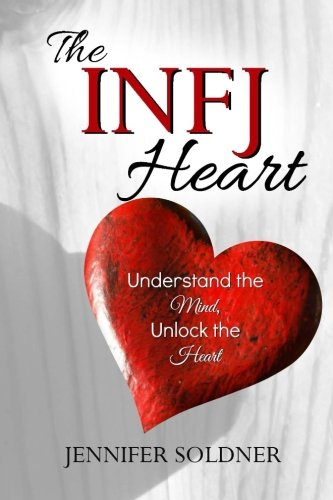 The INFJ Heart: Understand the Mind, Unlock the Heart