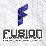 Fusion: Children's Ministry Book 2: Family, Science, Strategy | Brent Colby,Annie Bailey,Monica Bowsher,Nick Caalim,Jessica Downs,Dorene Heeter,Amy Johnson,Dan Metteer,Bryan Reeder,Chantel Rohr,Kate Thaete