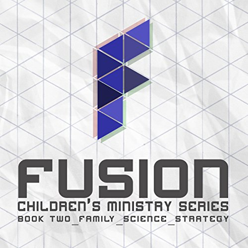 Fusion: Children's Ministry Book 2: Family, Science, Strategy