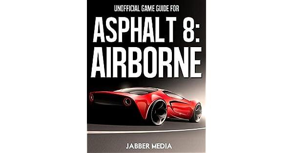 Unofficial Game Guide for Asphalt 8: Airborne: Jabber Media