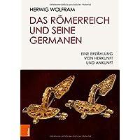 Das Römerreich und seine Germanen: Eine Erzählung von Herkunft und Ankunft