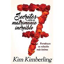 7 secretos para un matrimonio increíble / 7 Secrets to an Awesome Marriage: Cómo fortalecer las relaciones íntimas (Spanish Edition)