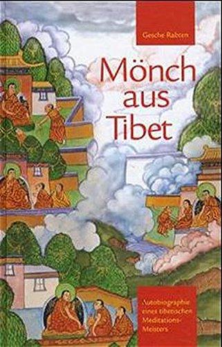 Mönch aus Tibet: Autobiographie eines tibetischen Meditationsmeisters