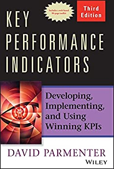 Key Performance Indicators: Developing, Implementing, and Using Winning KPIs by [Parmenter, David]
