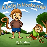 A Bully In Monkeyville (Picture Book Bedtime Stories. Anti-Bullying Book) (Children's Books with Good Values)